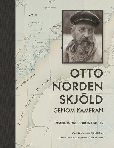 bokomslag Otto Nordenskjöld genom kameran - Forskningsresorna i bilder