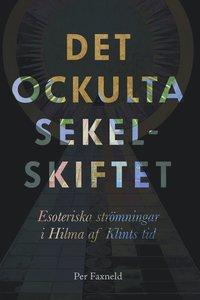 bokomslag Det ockulta sekelskiftet : esoteriska strömningar i Hilma af Klints tid