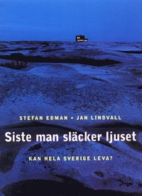 bokomslag Siste man släcker ljuset : kan hela Sverige leva?