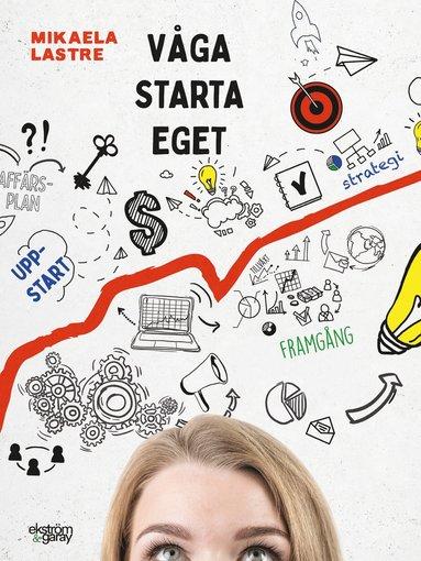 bokomslag Våga starta eget : tips och råd inför din företagsstart