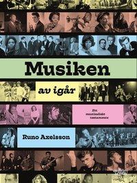 bokomslag Musiken av igår : ett musikaliskt testamente