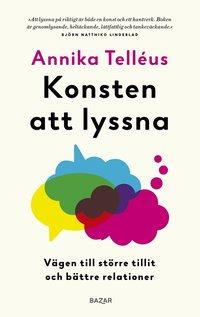 bokomslag Konsten att lyssna : vägen till större tillit och bättre relationer