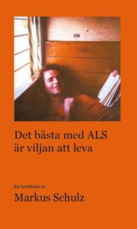bokomslag Det bästa med ALS är viljan att leva