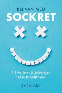 bokomslag Bli vän med sockret : att överleva i sötsaksdjungeln med en stenåldershjärna
