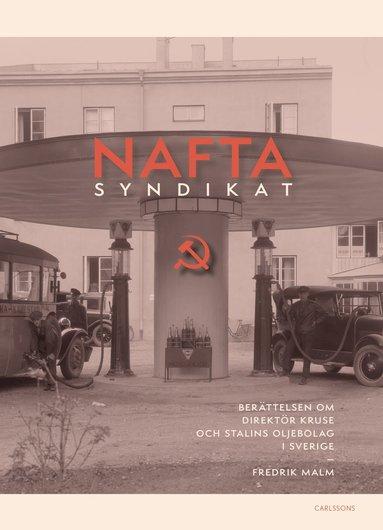 bokomslag Naftasyndikat : berättelsen om direktör Kruse och Stalins oljebolag i Sverige
