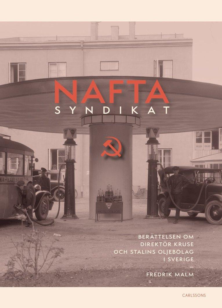Naftasyndikat : berättelsen om direktör Kruse och Stalins oljebolag i Sverige 1