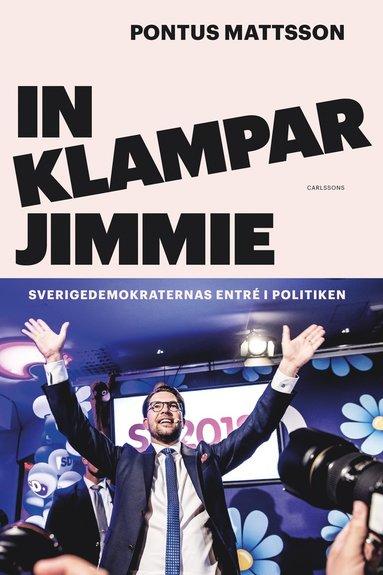 bokomslag In klampar Jimmie : Sverigedemokraternas entré i politiken