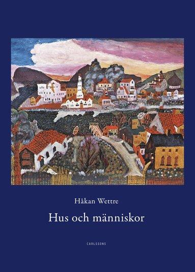 bokomslag Hus och människor : 289 berättelser om möten med hus, städer, rum och människor