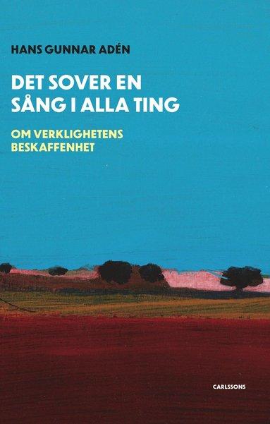bokomslag Det sover en sång i alla ting : om verklighetens beskaffenhet