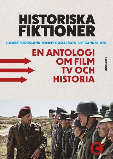 bokomslag Historiska fiktioner : en antologi om film, tv och historia