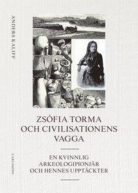bokomslag Zsófia Torma och civilisationens vagga : en kvinnlig arkeologipionjär och hennes upptäckter