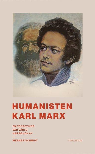 bokomslag Humanisten Karl Marx : en teoretiker vår värld har behov av
