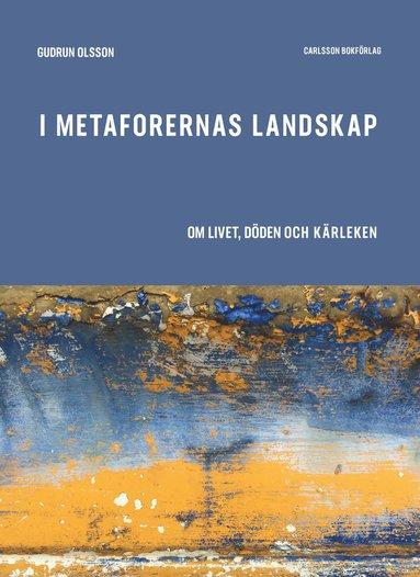 bokomslag I metaforernas landskap : om livet, döden och kärleken