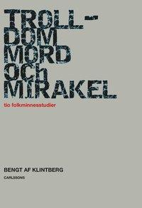bokomslag Trolldom, mord och mirakel : tio folkminnesstudier
