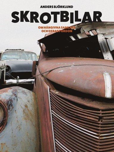 bokomslag Skrotbilar : om hängivna samlare och deras fordon