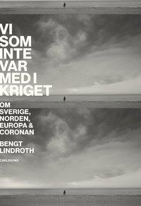 bokomslag Vi som inte var med i kriget : om Sverige, Norden, Europa och coronan
