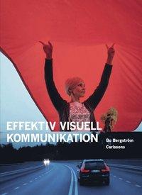 bokomslag Effektiv visuell kommunikation : om nyheter, reklam, information och identitet i vår visuella kultur