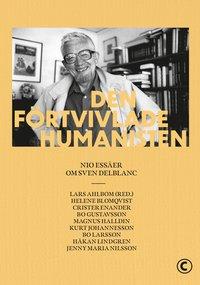 bokomslag Den förtvivlade humanisten : Nio essäer om Sven Delblanc