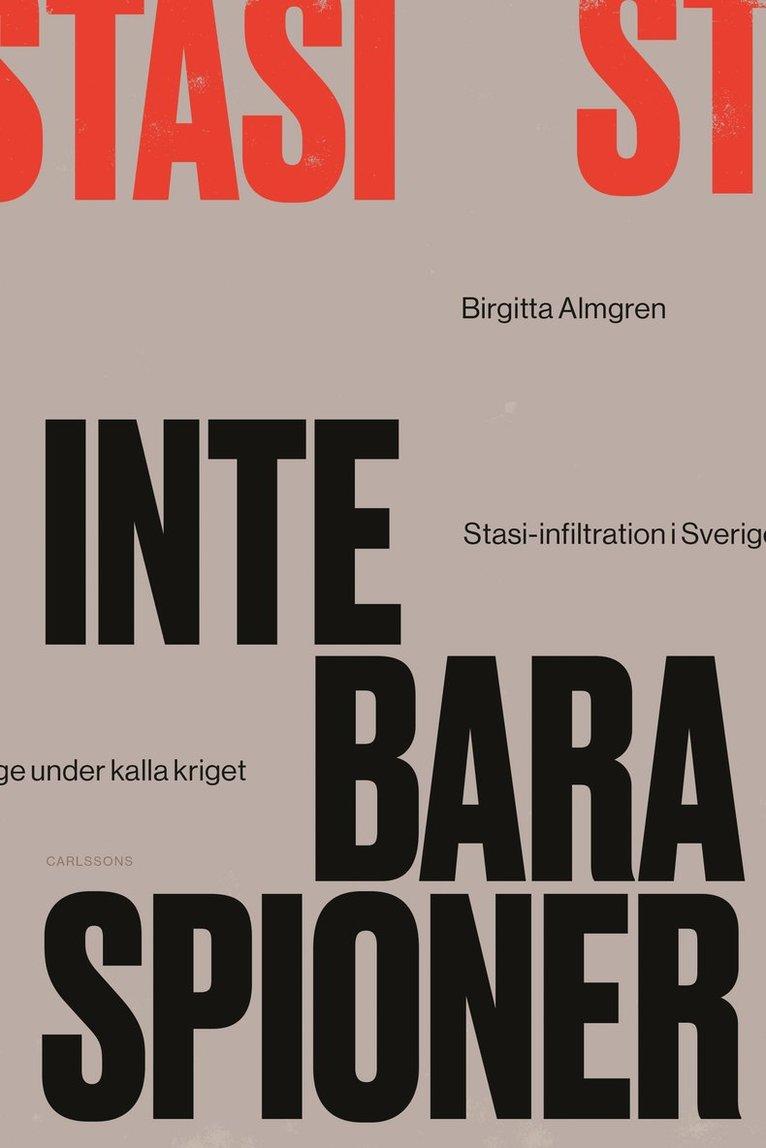 Inte bara spioner : Stasi-infiltration i Sverige under kalla kriget 1