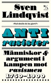 bokomslag Antirasister : människor & argument i kampen mot rasismen 1750-1900
