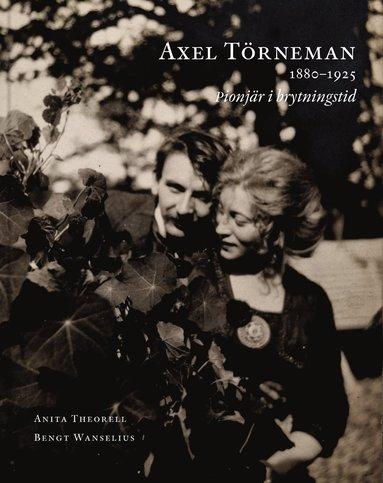 bokomslag Axel Törneman 1880-1925 : pionjär i brytningstid