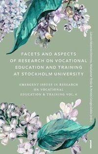 bokomslag Facets and aspects of research on vocationale education and training at Stockholm University : emerging Issues in research on vocational education & training Vol. 4