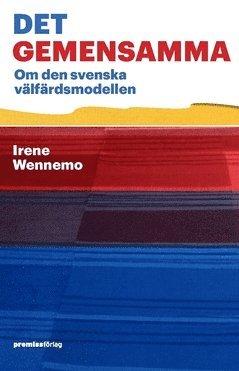 bokomslag Det gemensamma : om den svenska välfärdsmodellen