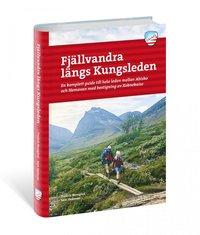 bokomslag Fjällvandra längs Kungsleden : en komplett guide till hela leden, från Abisko till Hemavan med bestigning av Kebnekaise