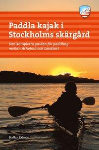 bokomslag Paddla kajak i Stockholms skärgård : den kompletta guiden för paddling mellan Arholma och Landsort