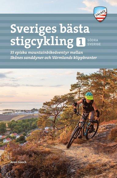 bokomslag Sveriges bästa stigcykling : 35 episka mountainbikeäventyr mellan Skånes sanddyner och Värmlands klippkanter