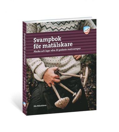 bokomslag Svampbok för matälskare : plocka och laga våra godaste matsvampar