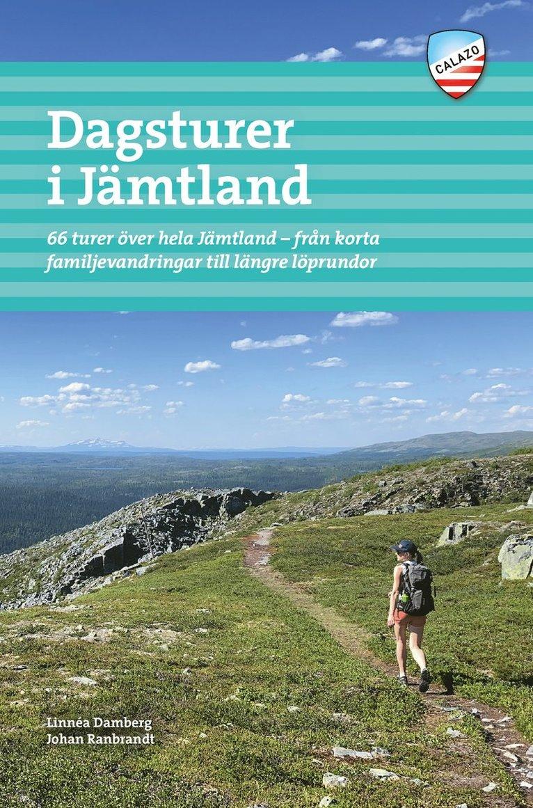 Dagsturer i Jämtland : 66 turer över hela Jämtland - från korta familjevandringar till längre löprundor 1