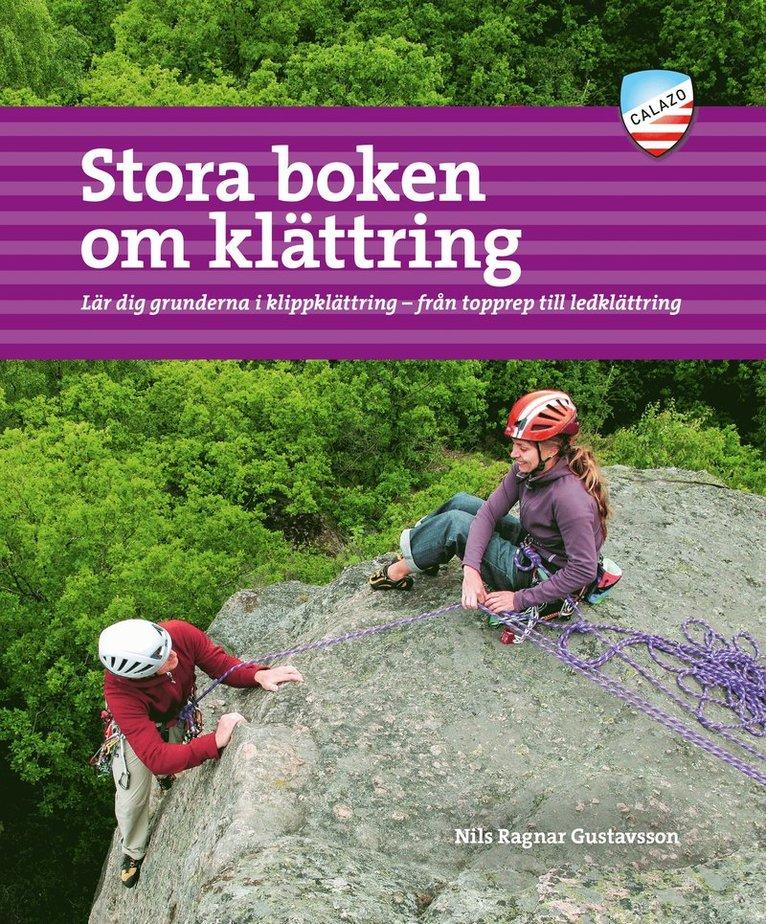 Stora boken om klättring : lär dig grunderna i klippklättring - från topprep till ledklättring 1