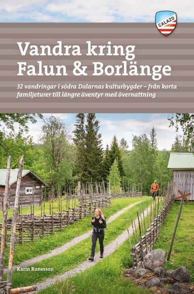 bokomslag Vandra kring Falun & Borlänge : 32 vandringar i södra Dalarnas kulturbygder - från korta familjeturer till längre äventyr med övernattning