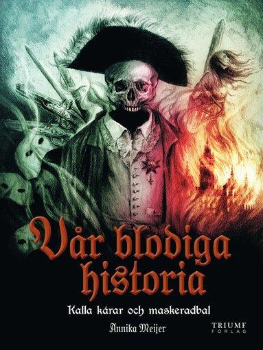bokomslag Vår blodiga historia : Del 2 : Kalla kårar och maskeradbal