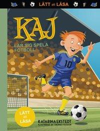 bokomslag Kaj lär sig spela fotboll (lätt att läsa)