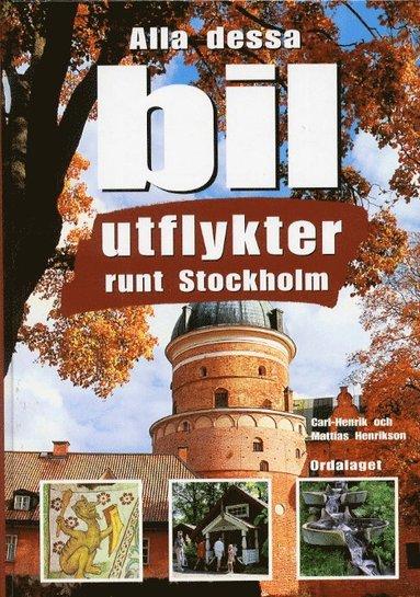 bokomslag Alla dessa bilutflykter runt Stockholm