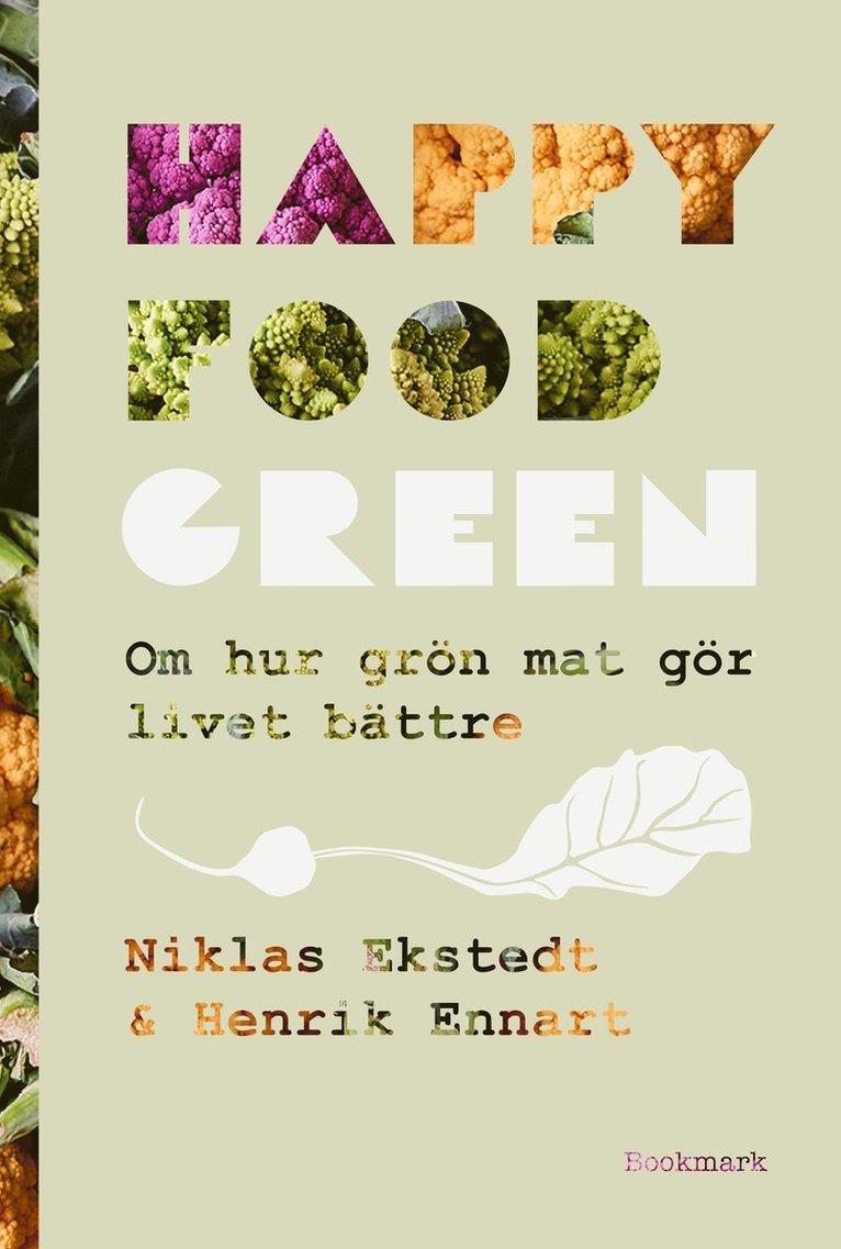 Happy Food Green : om hur grön mat gör livet bättre 1