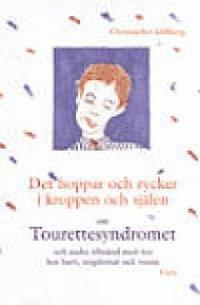 bokomslag Det hoppar och rycker i kroppen och själen : om Tourettesyndromet och andra tillstånd med tics hos barn, ungdomar och vuxna
