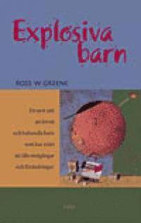 bokomslag Explosiva barn : Ett nytt sätt att förstå och behandla barn som har svårt att tåla motgångar