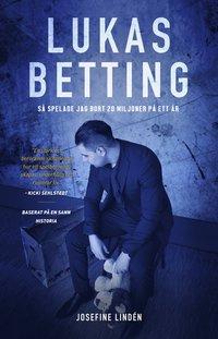 bokomslag Lukas Betting : så spelade jag bort 20 miljoner på ett år