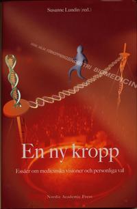 bokomslag En ny kropp : essäer om medicinska visioner och personliga val