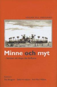 bokomslag Minne och myt : konsten att skapa det förflutna