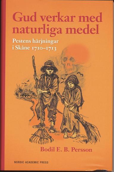 bokomslag Gud verkar med naturliga medel : pestens härjningar i Skåne 1710-1713
