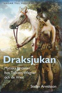 bokomslag Draksjukan - Mytiska fantasier hos Tolkien, Wagner och de Vries