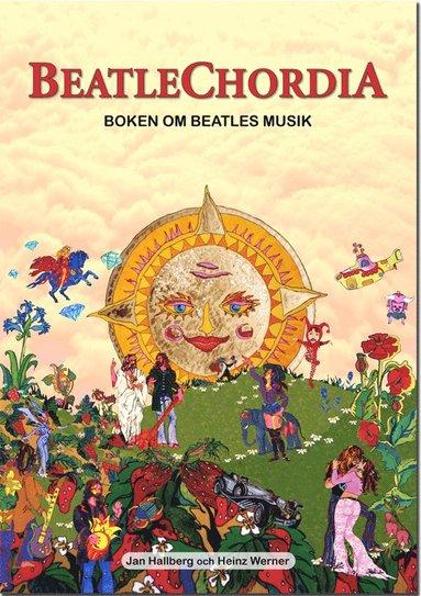 bokomslag Beatlechordia : boken om Beatles musik : 300 Beatlesinspelningar : historik, analys och gitarrinstruktioner