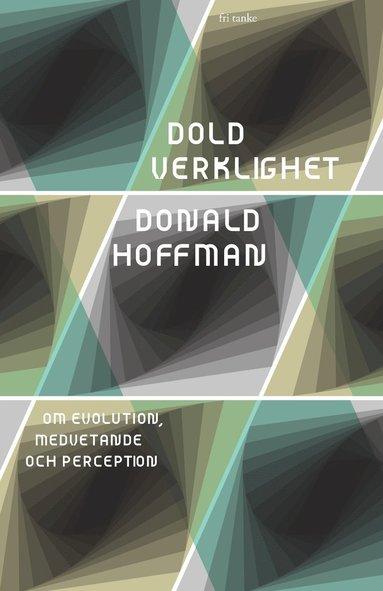 bokomslag Dold verklighet : Om evolution, medvetande och perception