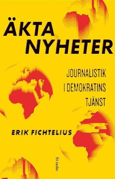 bokomslag Äkta nyheter : Journalistik i demokratins tjänst