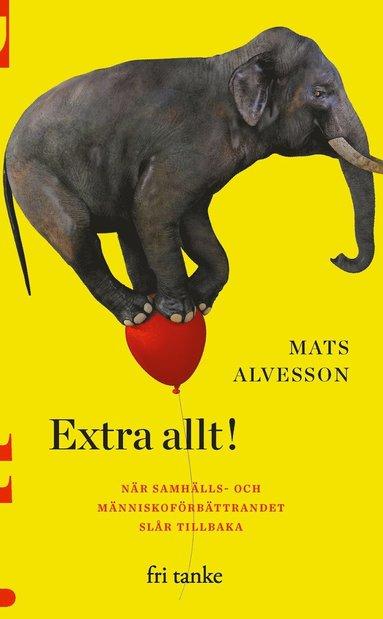 bokomslag Extra allt! : när samhälls- och människoförbättrandet slår tillbaka
