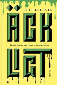 bokomslag Äckligt : berättelser om slem, snor och andra sekret